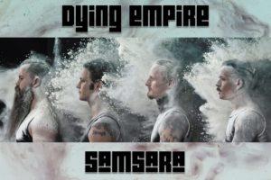 """Ein neues Dying Empire Album im Anmarsch! """"Samsara"""" 24.04.2020"""