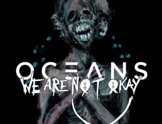 "Oceans veröffentlichen neue Single ""WE ARE NØT OKAY"""